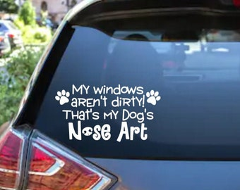My Windows Aren't Dirty, That's My Dog's Nose Art Car Rear Window/Bumper Sticker Decal by Black Sheep Creationss