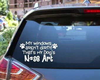 My Windows Aren't Dirty, That's My Dog's Nose Art Car Rear Window/Bumper Sticker Decal