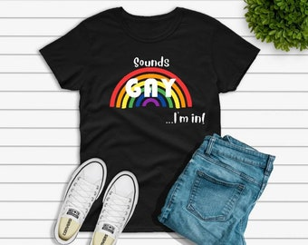 Sounds Gay...I'm In LGBTQ Pride Unisex Adult Graphic Tee