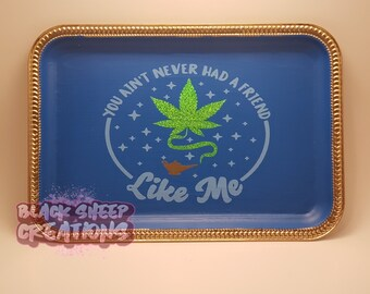 You Aint Never Had A Friend Like Me  Weed Rolling Tray