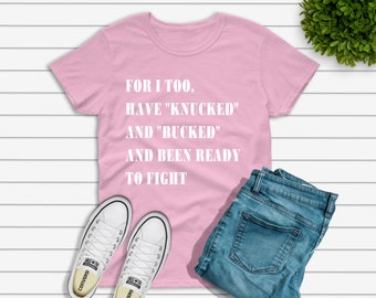 For I Too Have Knucked and Bucked and Been Ready to Fight Unisex Adult Graphic Tee