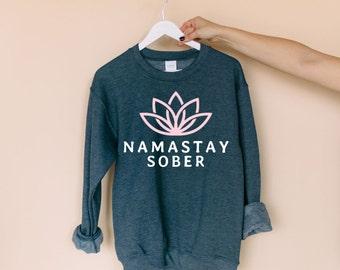 Namastay Sober Sweatshirt   Recovery Sweatshirt   Recovery Shirts   Funny Sobriety Gift   Recovery Gifts   Unisex Sweatshirt