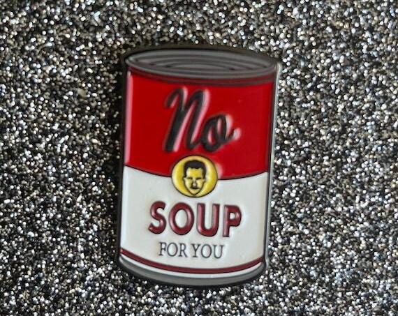 No Soup For You Seinfeld Pin 90s TV Nostalgia Novelty