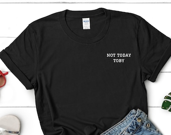 tshirt - not today toby