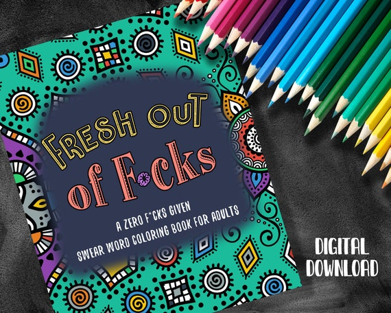Fresh Out Of Fucks Swear Word Coloring Book Adult Coloring Etsy