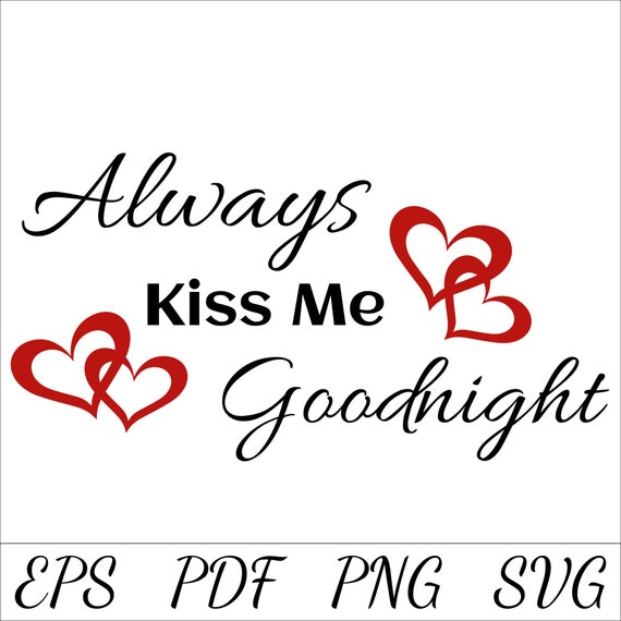 Always Kiss Me Goodnight With Hearts Svg Always Kiss Me Eps Etsy