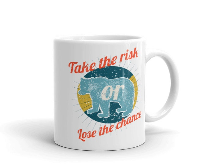 Take the risk or lose the chance, Coffee Mug