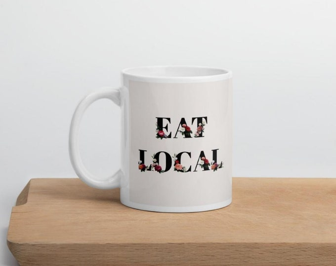 Eat Local, birthday coffee mug personalized