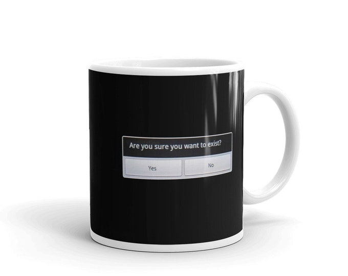 Are you sure you want to exist? Coffee Mug