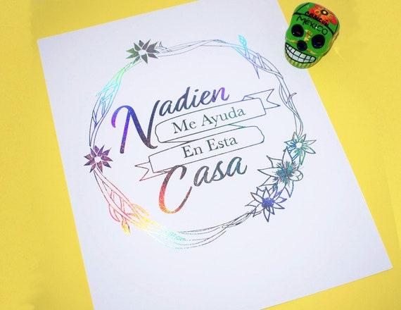 Nadien Me Ayuda En Esta Casa, Funny Mexican Quotes,Mexican, Mexican Art,  Foil Prints, Latina Art, Home Decor, Spanish Quotes