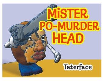 Mr. Po-Murder Head: Taterface