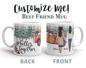 Better Together   Christmas Mug   Girlfriend Mug   Customize Me   Best Friend Mug
