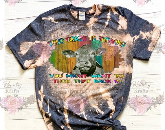 Your Crazy is Showing/Bleached Tee