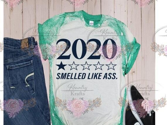 2020 Smelled Like Ass/Bleached T-Shirt