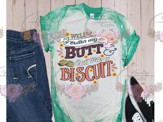 Well Butter My Butt/Bleached T-Shirt