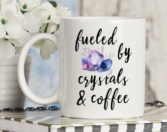 Fueled By Crystals And Coffee Crystal Lover Mug Crystal Collector Gift Healing