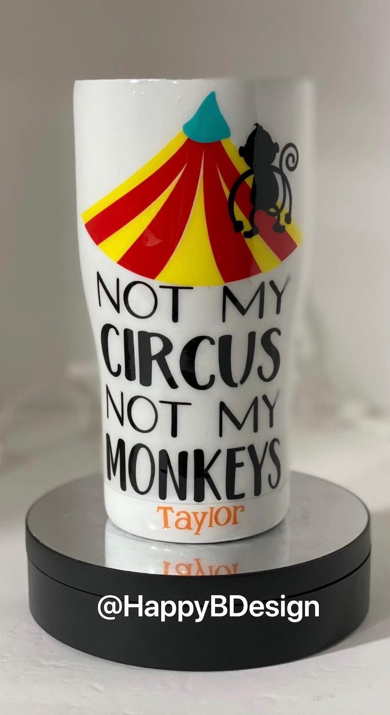 Not My Circus Custom Tumbler