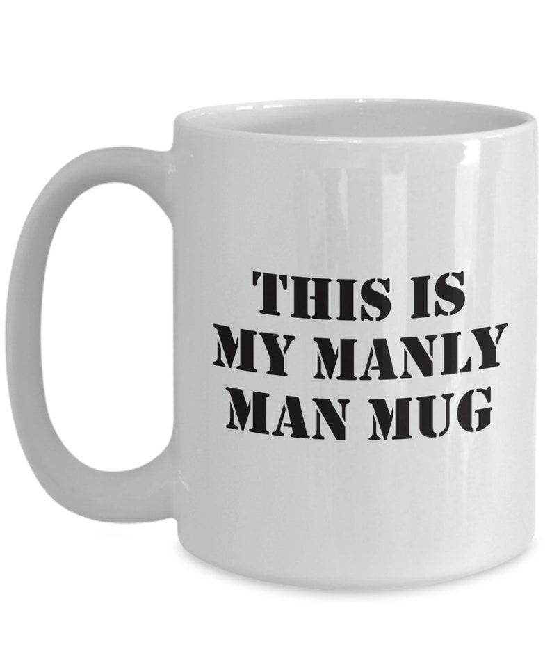 Manly Coffee Mugs for Men Manly Mugs Manly Tea Mug Manly   Etsy