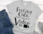 Teacher Shirt - Technology Teacher Shirt - Feeling Cute Might Turn My Video On IDK - Teacher Tee