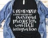 Teacher Shirt - Technology Teacher Shirt - I Remember When Using An Overhead Projector Was Tech Integration - Teacher Tee