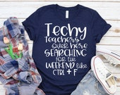 Teacher Shirt - Technology Teacher T-Shirt - Techy Teachers Over Here Searching for the Weekend Like Control + F - Graphic Tee