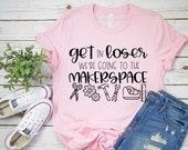 Teacher Shirt - Technology Teacher Shirt - Get in Loser We're Going to the Makerspace - Teacher Tee