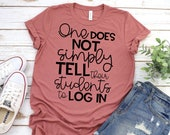 Teacher Shirt - Technology Teacher T-Shirt - One Does Not Simply Tell Their Students To Log In - Graphic Tee