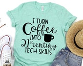 Teacher Shirt - Technology Teacher Shirt - I Turn Coffee into 21st Century Tech Skills - Teacher Tee