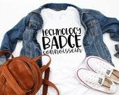 Teacher Shirt - Technology Teacher T-Shirt - Technology Badge Connoisseur - Graphic Tee