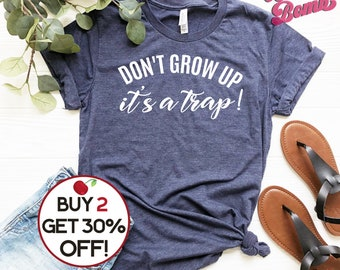DONT GROW UP ITS A TRAP T-SHIRT adult clever tee joke funny birthday gift 123t