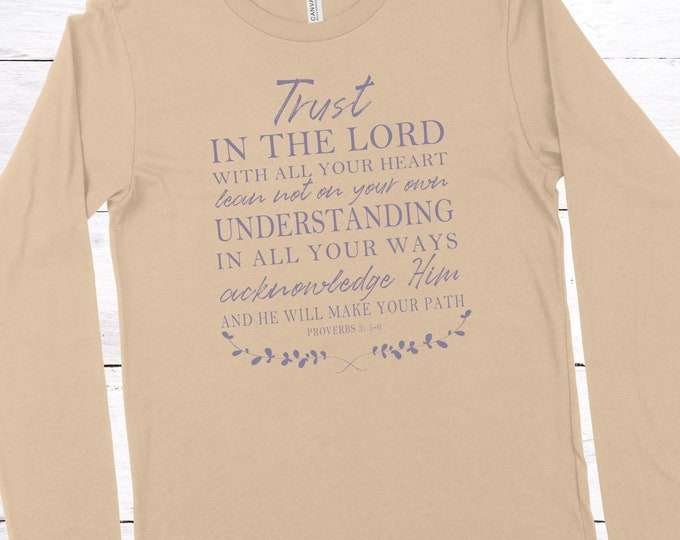 Trust In The Lord - Proverbs 3:5-6 - Long Sleeve