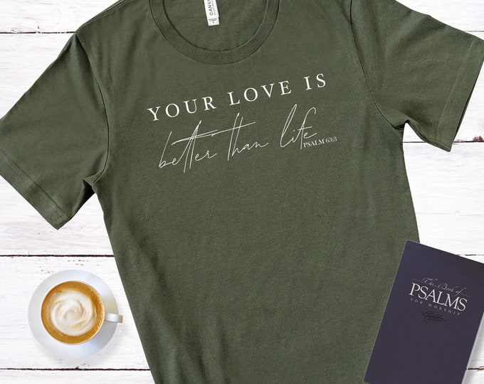 Your Love Is Better Than Life - Psalm 63:3 Inspirational Christian Apparel.  Perfect Gift For Him To Wear Your Faith Clothes!