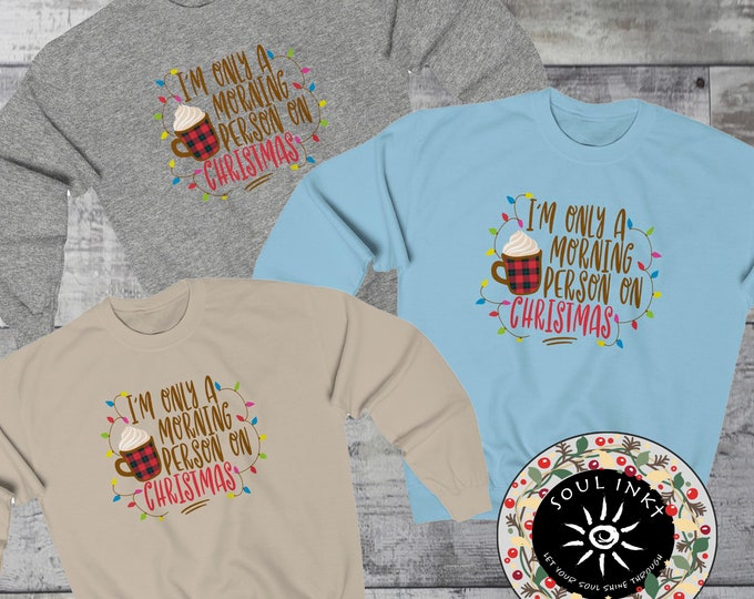 I'm Only A Morning Person On Christmas Morning Sweatshirt