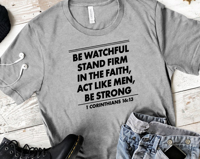 Be Strong - 1 Corinthians 16:13 Men's Scripture tee.  Perfect gift for Christian Men.  Wear your faith!