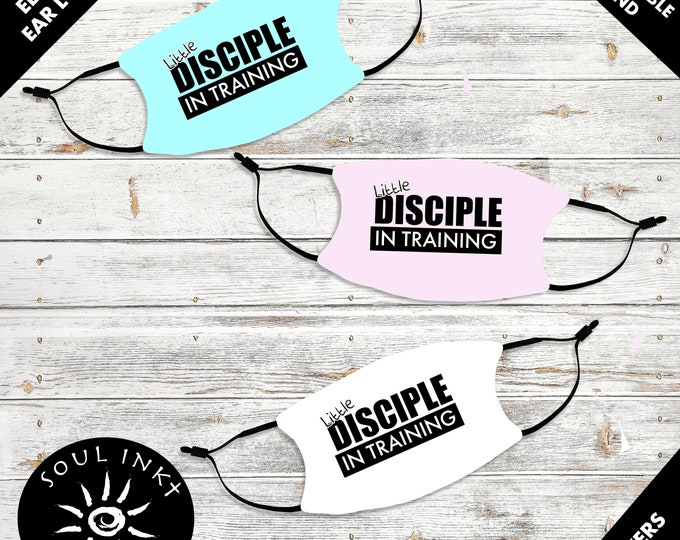 Little Disciples In Training Inspirational Christian Face Mask For Kids Washable/Breathable/Reusable/Adjustable Ear Loops. Wear Your Faith!