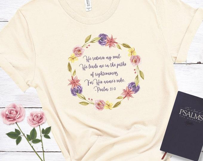 He Restores My Soul, Psalm 23:3, Women's Short Sleeve Tee, Christian t-shirt, Religious t-shirt, Faith t-shirt, Bible Verse T-shirt, Flowers