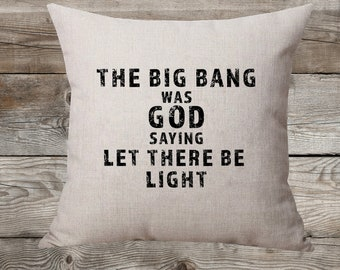 The Big Bang Was God Saying Let There Be Light Linen Pillow