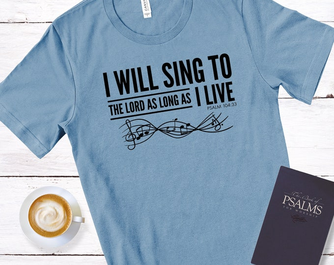 I Will Sing To The Lord | Psalm 104:33 | Men's Short Sleeve Tee | Christian t-shirt | Religious t-shirt | Faith t-shirt | Men's Tee