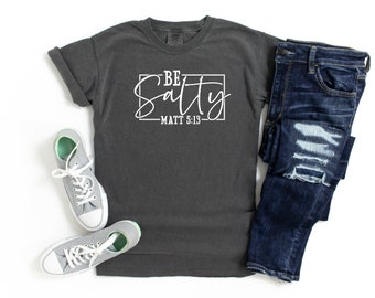 Be Salty Comfort Colors Inspirational Christian Tee Based On Matthew 5:13.  Perfect Gift For Her To Wear Your Faith!