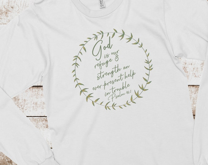 God Is Our Refuge And Strength - Psalm 46:1 - Long Sleeve