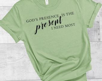 God's Presence Is The Present I Need Most | Women's Short Sleeve Tee | Christian t-shirt | Religious t-shirt | Faith t-shirt