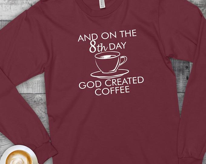 God Created Coffee, National Coffee Day, Coffee Tee, Womens Graphic Tee, Christian Tee, Funny Tshirt, Long Sleeve Tee, Graphic Tee, Women's