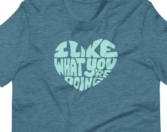 I Like What You're Doing T-Shirt