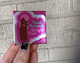 Turd Around, Bright Eyes Magnet - Shiny Edition