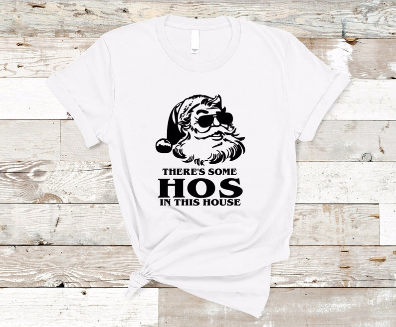 There/'s Some Hos In This House Santa Clause  Christmas T-shirt  Unisex Men Women TShirt