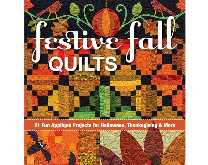 Festive Fall Quilts Sewing Pattern Book - 64 PAGES - Written and Designed by Kim Schaeffer