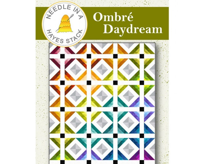 Ombre Daydream Quilt Pattern - PAPER PATTERN - Designed by Needle in a Hayes Stack