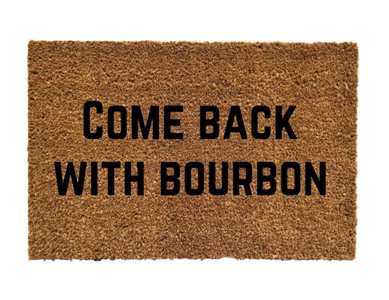 Come Back With Bourbon Doormat Funny Door Mat Funny image 0