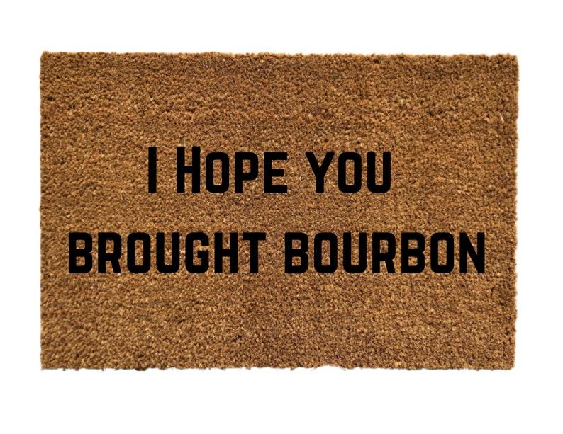 I Hope You Brought Bourbon Doormat Bourbon doormat Bourbon image 0