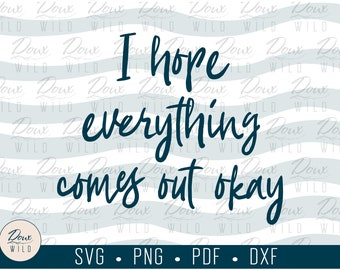 I hope everything comes out OK Sign svg funny home decor frame picture print vinyl cut files bathroom printable DOWNLOAD ONLY vector png dxf